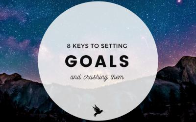 8 Keys To Setting Goals & Crushing Them