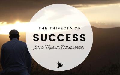 The Trifecta of Success For A Muslim Entrepreneur