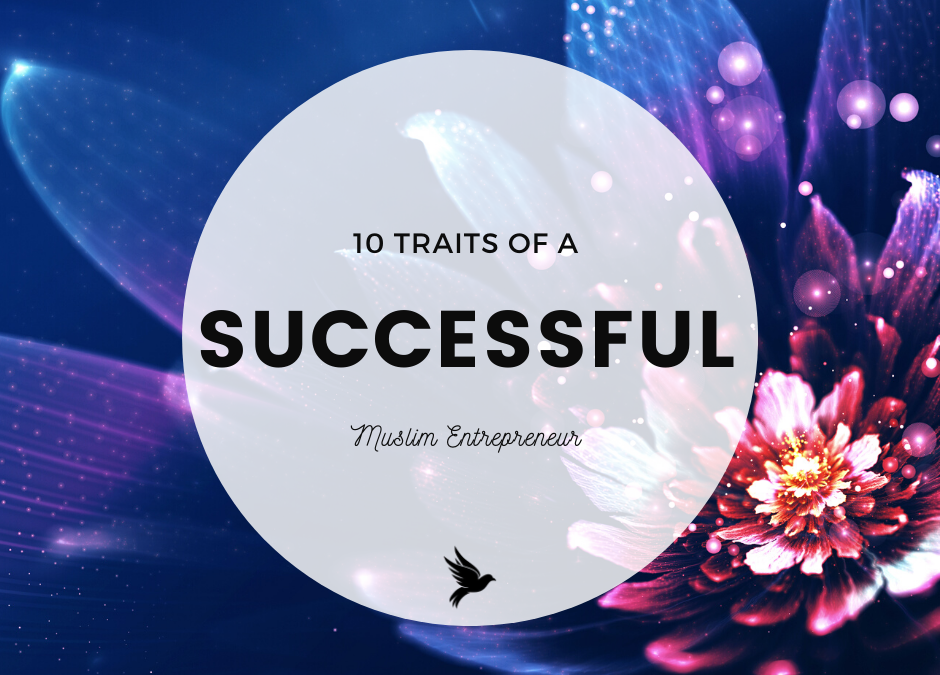 10 Traits of a Successful Muslim Entrepreneur
