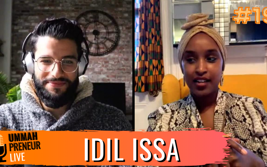 How To Positively Impact & Influence w/ Idil Issa | Ummahpreneur Live Podcast #19