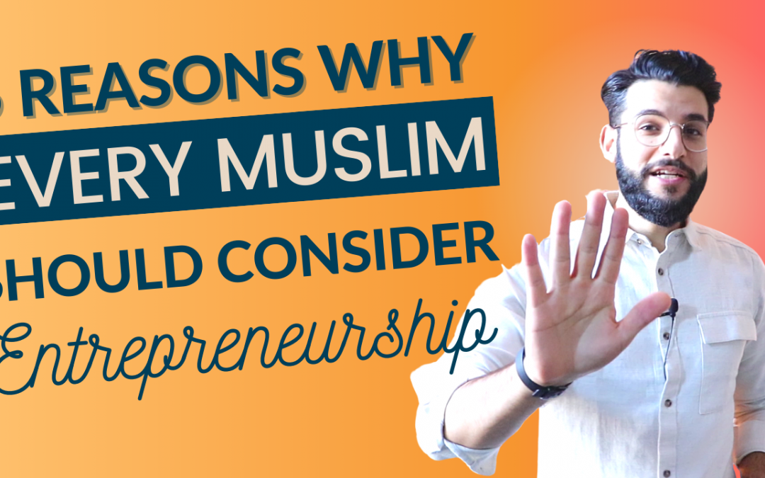 5 Reasons Why Every Muslim Should Consider Entrepreneurship