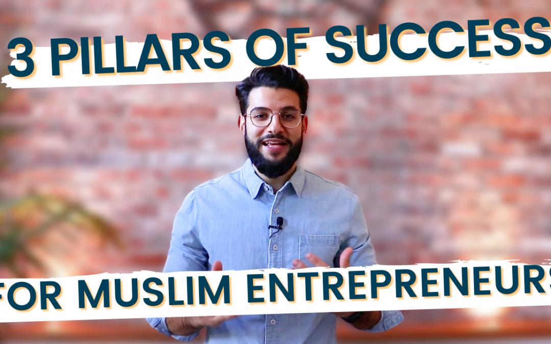 The 3 Pillars Of Success For Muslim Entrepreneurs