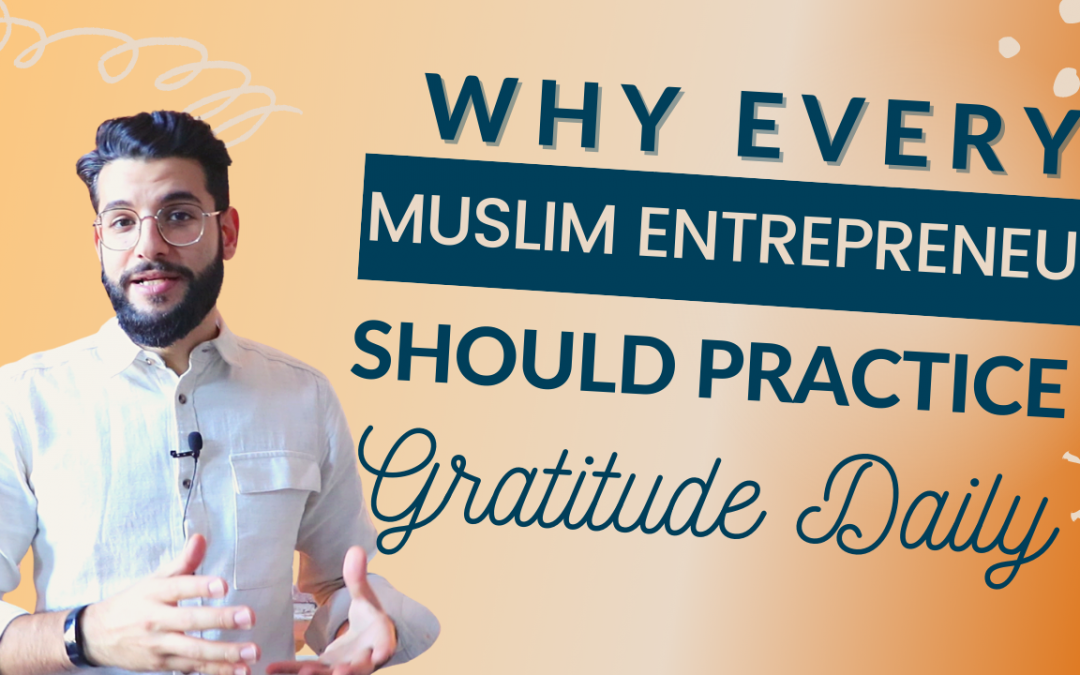 Why Every Muslim Entrepreneur Should Practice Gratitude Daily