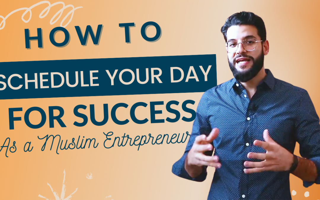 How To Schedule Your Day For Success As A Muslim Entrepreneur