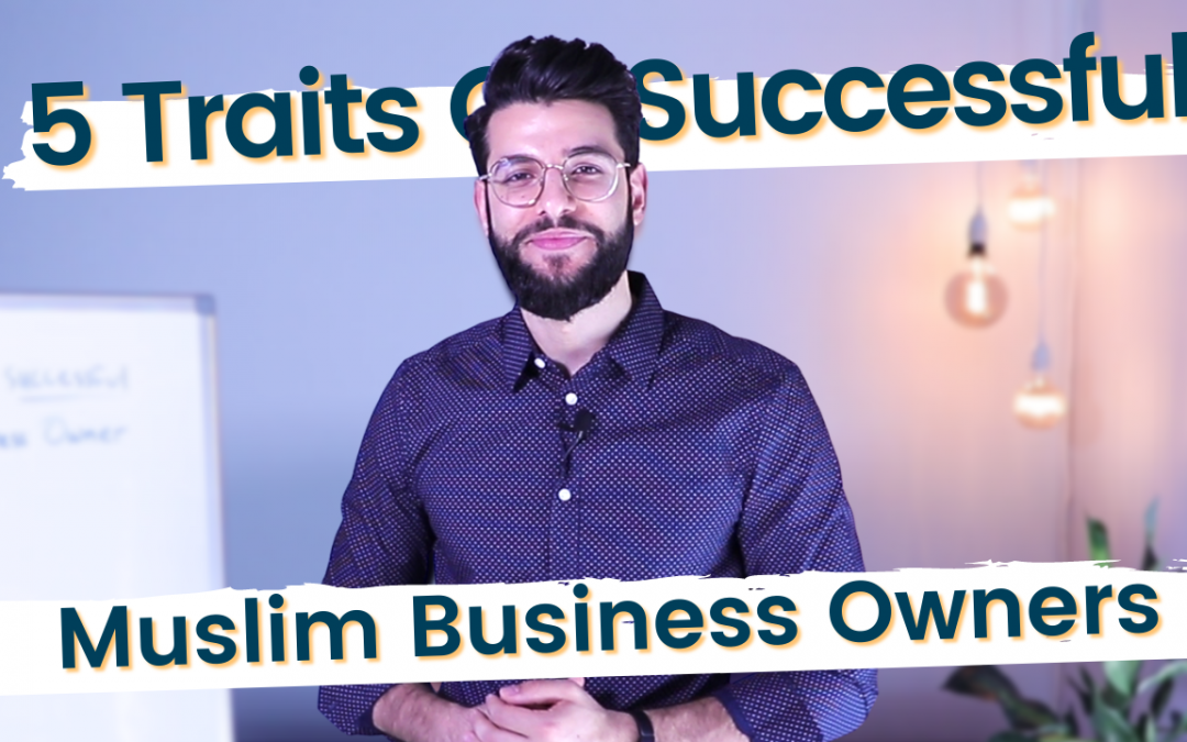 5 Traits Of A Successful Muslim Business Owner