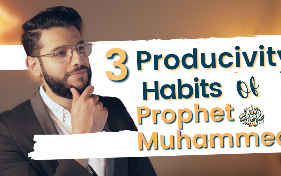 3 Habits Of PROPHET MUHAMMAD To Boost Your Productivity