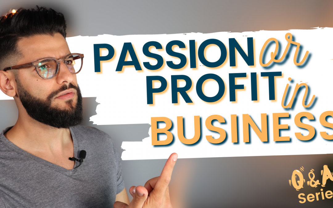 Should You Pursue Passion Or Profit In Business?
